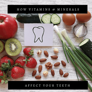 How Vitamins & Minerals Affect Your Teeth (1)