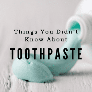 Things You Didn't Know About Toothpaste